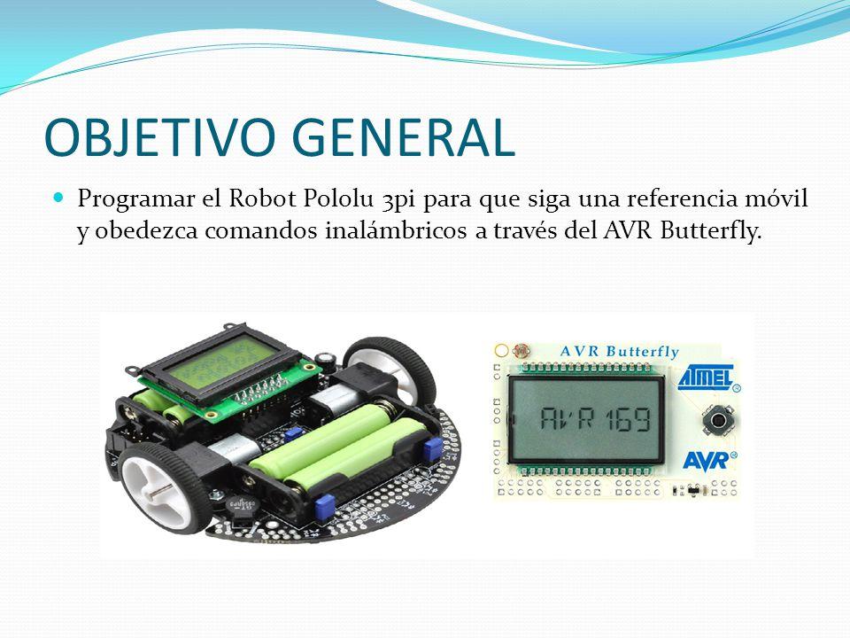 OBJETIVO GENERAL Programar el Robot Pololu 3pi para que siga una referencia móvil y obedezca comandos inalámbricos a través del AVR Butterfly.