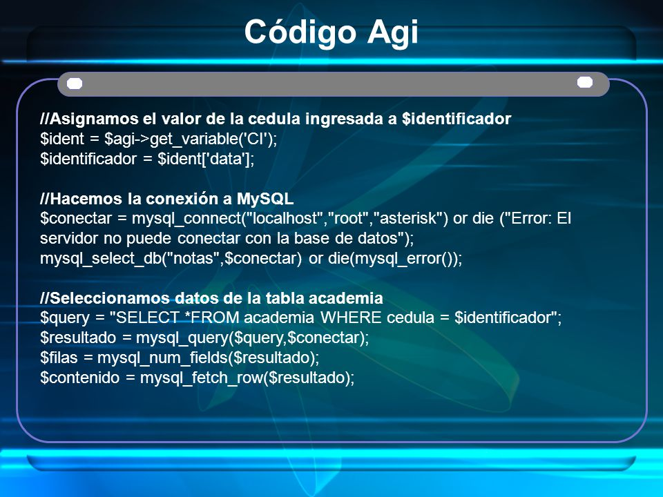 Código Agi //Asignamos el valor de la cedula ingresada a $identificador. $ident = $agi->get_variable( CI );