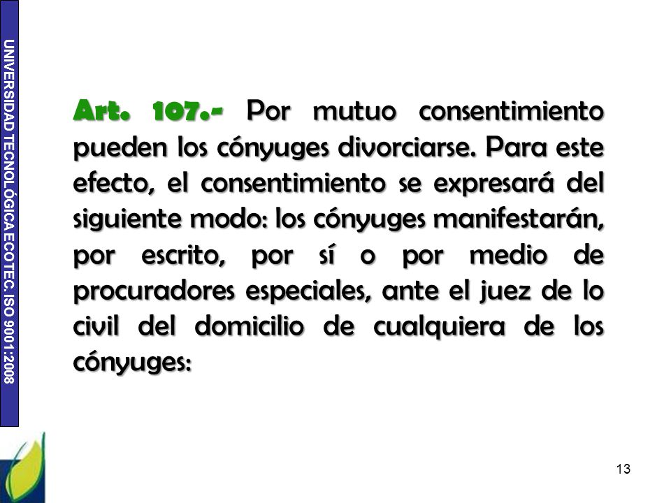 Art. 107. - Por mutuo consentimiento pueden los cónyuges divorciarse