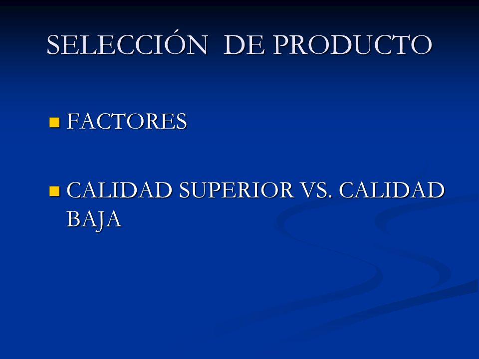 SELECCIÓN DE PRODUCTO FACTORES CALIDAD SUPERIOR VS. CALIDAD BAJA
