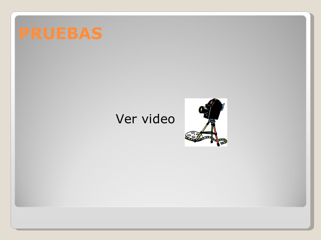 PRUEBAS Ver video