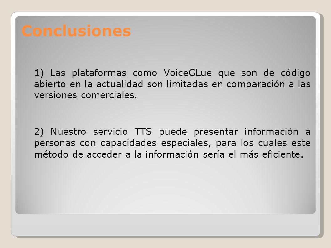 Conclusiones 1) Las plataformas como VoiceGLue que son de código abierto en la actualidad son limitadas en comparación a las versiones comerciales.