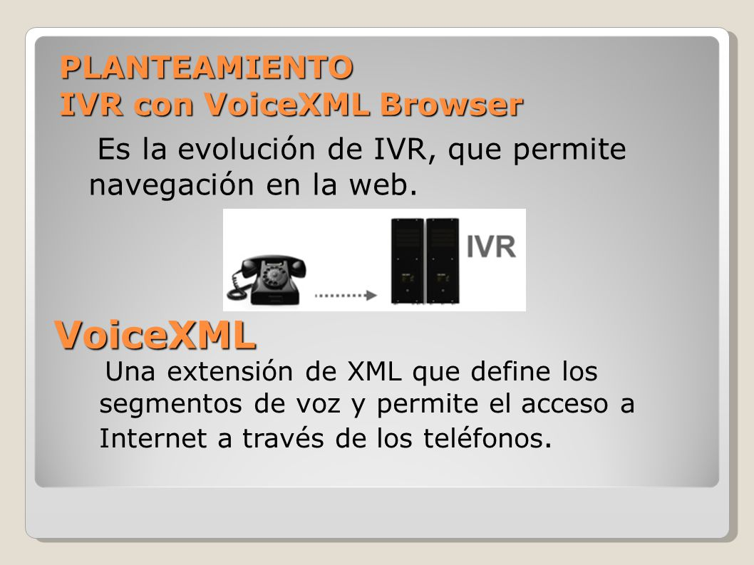 VoiceXML PLANTEAMIENTO IVR con VoiceXML Browser