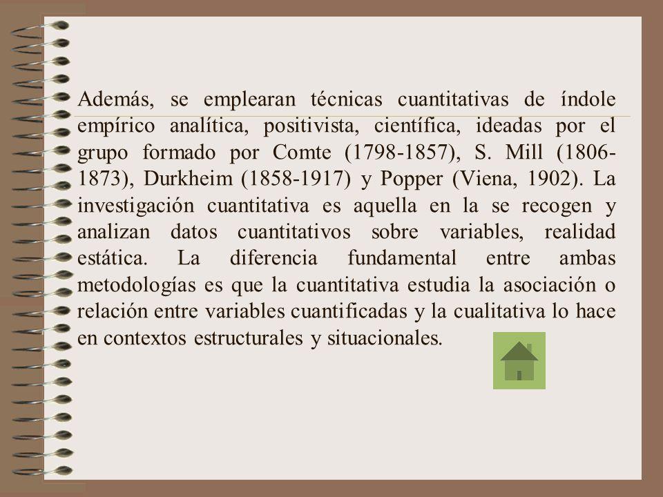 Además, se emplearan técnicas cuantitativas de índole empírico analítica, positivista, científica, ideadas por el grupo formado por Comte (1798-1857), S.