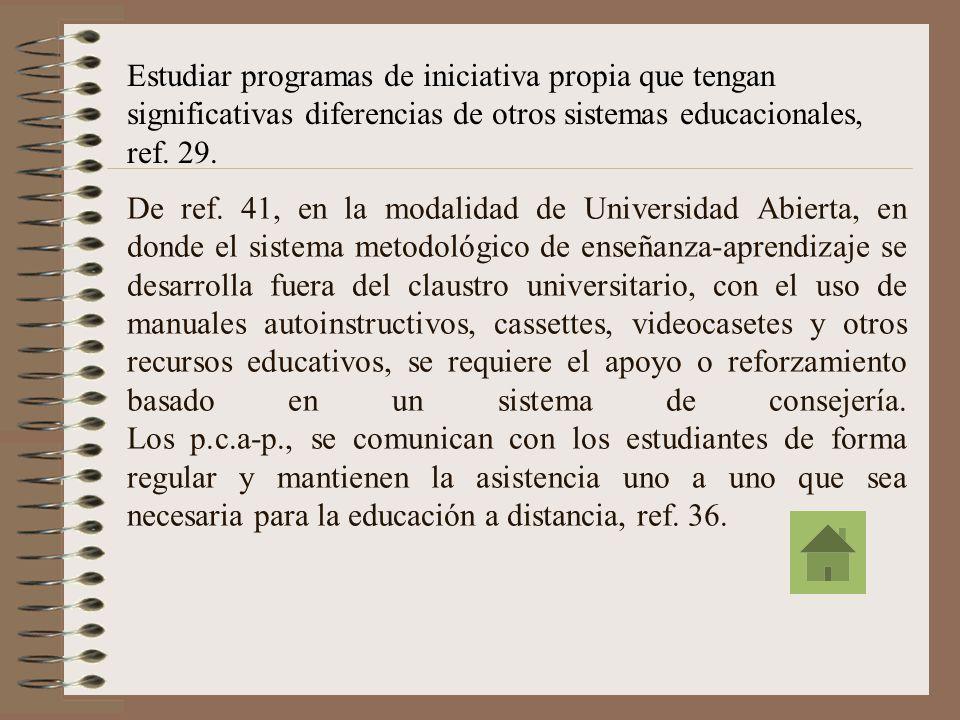 Estudiar programas de iniciativa propia que tengan significativas diferencias de otros sistemas educacionales, ref. 29.