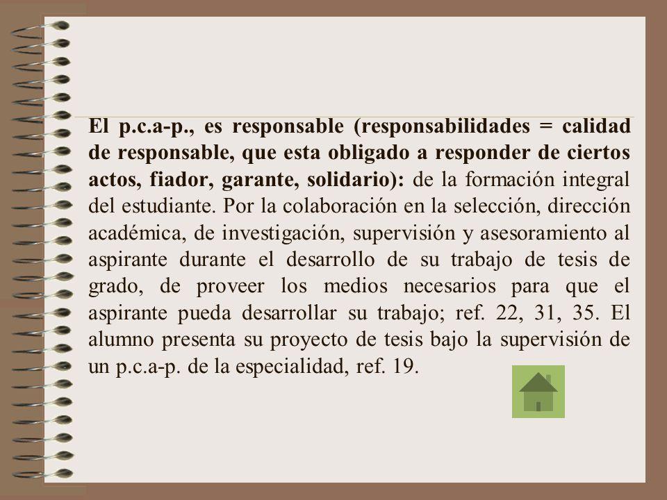 El p.c.a-p., es responsable (responsabilidades = calidad de responsable, que esta obligado a responder de ciertos actos, fiador, garante, solidario): de la formación integral del estudiante.