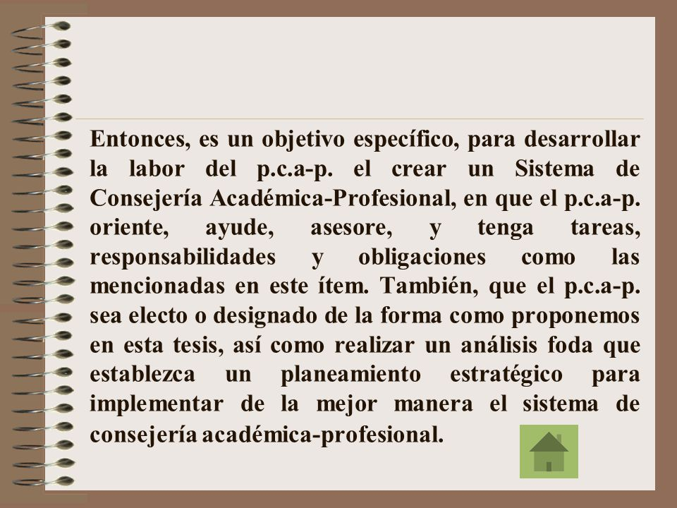Entonces, es un objetivo específico, para desarrollar la labor del p.c.a-p.