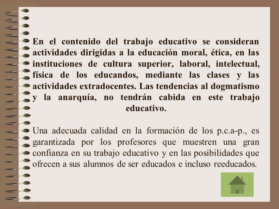 En el contenido del trabajo educativo se consideran actividades dirigidas a la educación moral, ética, en las instituciones de cultura superior, laboral, intelectual, física de los educandos, mediante las clases y las actividades extradocentes.