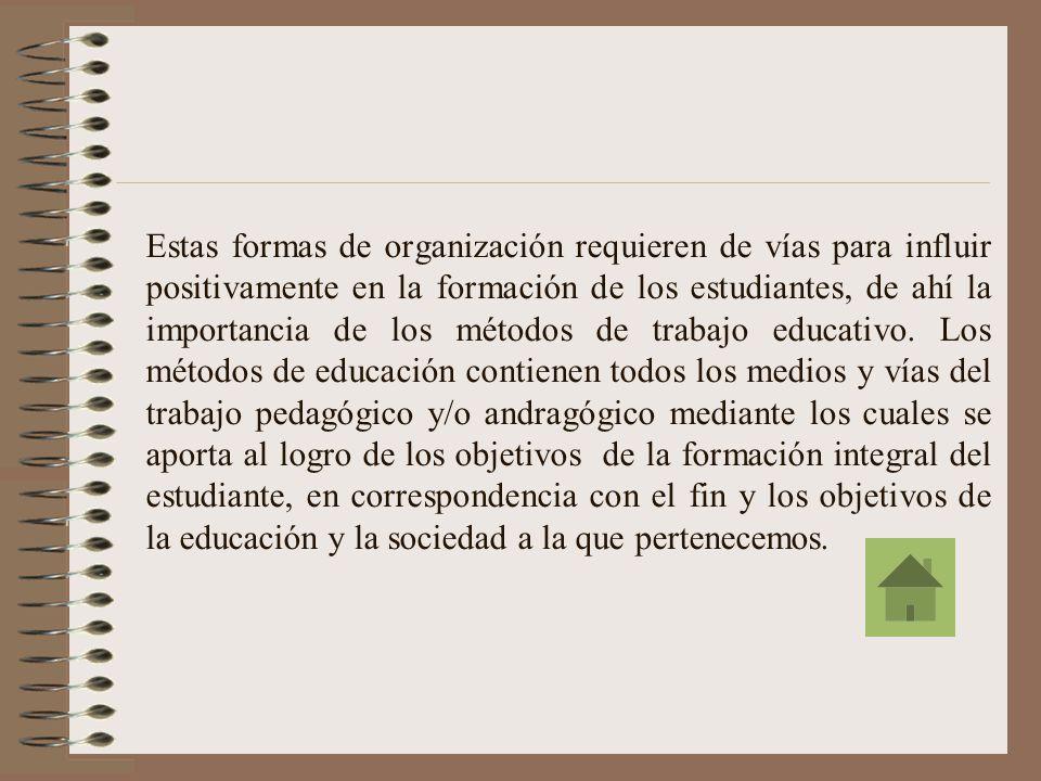 Estas formas de organización requieren de vías para influir positivamente en la formación de los estudiantes, de ahí la importancia de los métodos de trabajo educativo.
