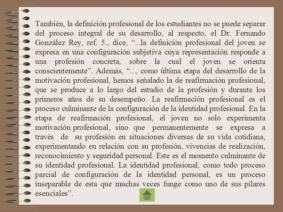 También, la definición profesional de los estudiantes no se puede separar del proceso integral de su desarrollo, al respecto, el Dr.