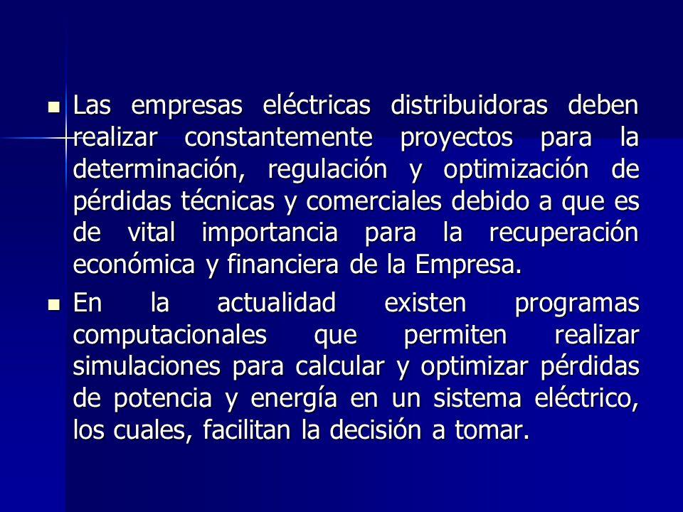 Las empresas eléctricas distribuidoras deben realizar constantemente proyectos para la determinación, regulación y optimización de pérdidas técnicas y comerciales debido a que es de vital importancia para la recuperación económica y financiera de la Empresa.