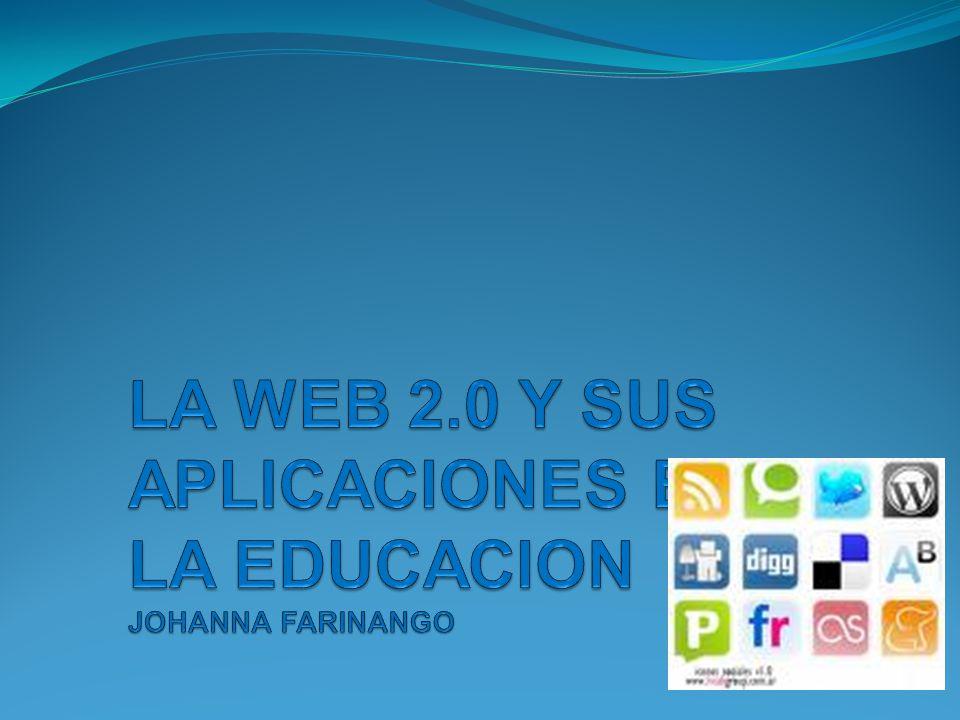 LA WEB 2.0 Y SUS APLICACIONES EN LA EDUCACION JOHANNA FARINANGO
