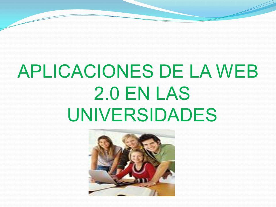 APLICACIONES DE LA WEB 2.0 EN LAS UNIVERSIDADES