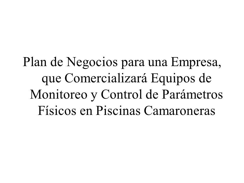 Plan de Negocios para una Empresa, que Comercializará Equipos de Monitoreo y Control de Parámetros Físicos en Piscinas Camaroneras