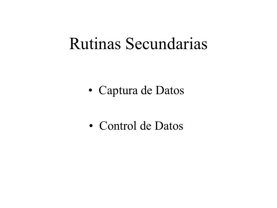 Rutinas Secundarias Captura de Datos Control de Datos