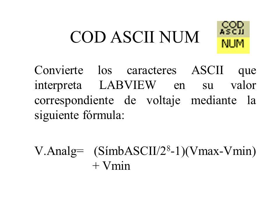 COD ASCII NUM Convierte los caracteres ASCII que interpreta LABVIEW en su valor correspondiente de voltaje mediante la siguiente fórmula: