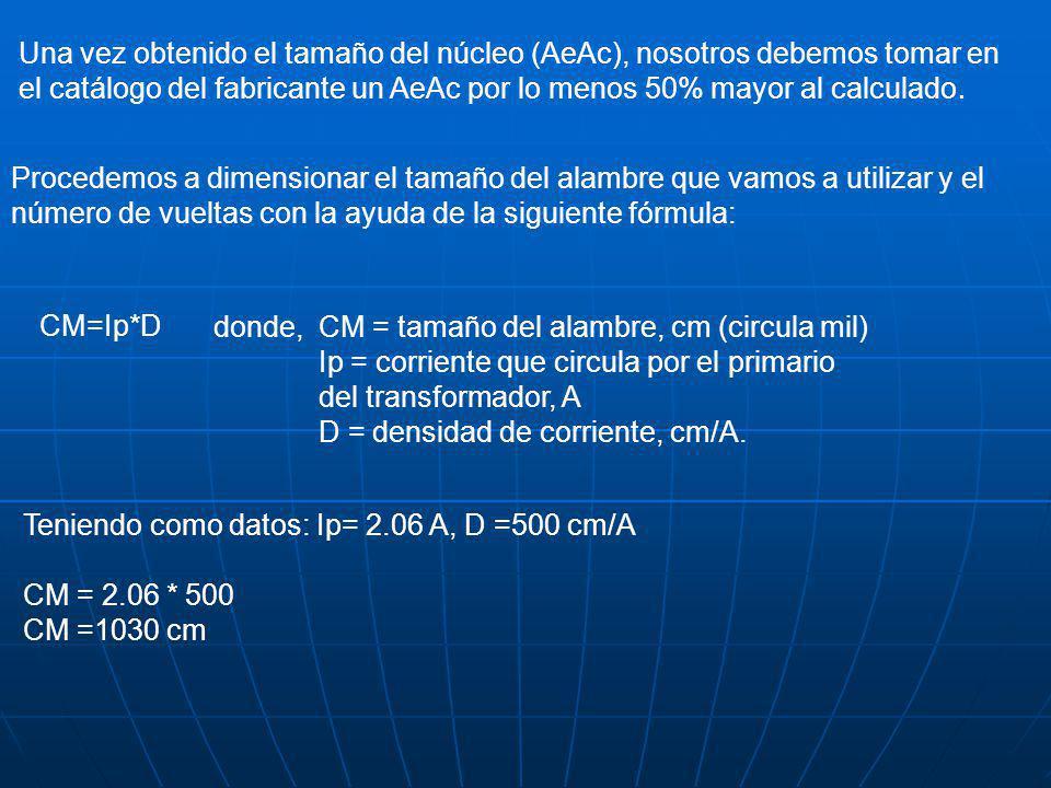 Una vez obtenido el tamaño del núcleo (AeAc), nosotros debemos tomar en el catálogo del fabricante un AeAc por lo menos 50% mayor al calculado.