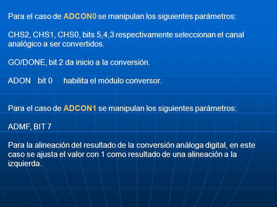 Para el caso de ADCON0 se manipulan los siguientes parámetros: