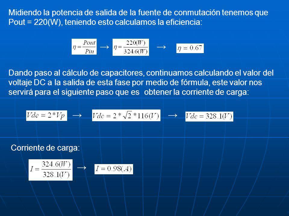 Midiendo la potencia de salida de la fuente de conmutación tenemos que Pout = 220(W), teniendo esto calculamos la eficiencia: