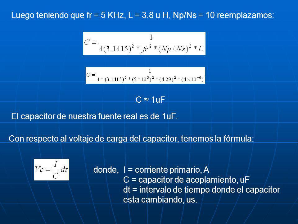 Luego teniendo que fr = 5 KHz, L = 3.8 u H, Np/Ns = 10 reemplazamos: