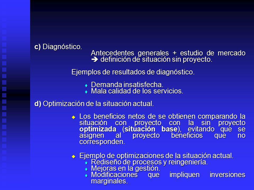 c) Diagnóstico. Antecedentes generales + estudio de mercado  definición de situación sin proyecto.
