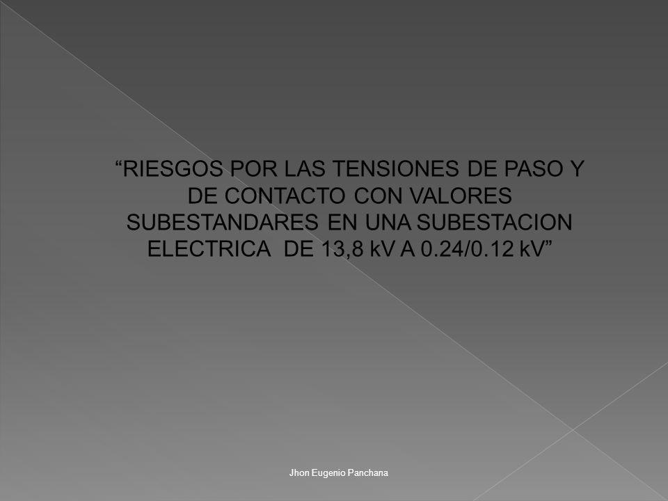 RIESGOS POR LAS TENSIONES DE PASO Y DE CONTACTO CON VALORES SUBESTANDARES EN UNA SUBESTACION ELECTRICA DE 13,8 kV A 0.24/0.12 kV