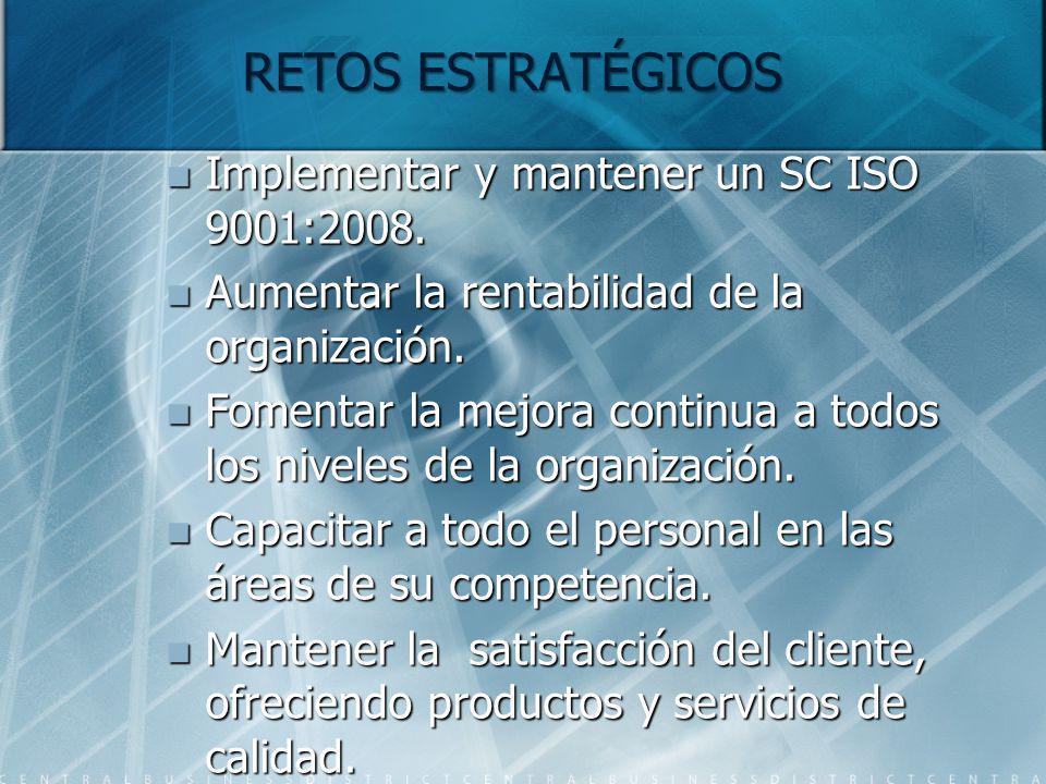 RETOS ESTRATÉGICOS Implementar y mantener un SC ISO 9001:2008.