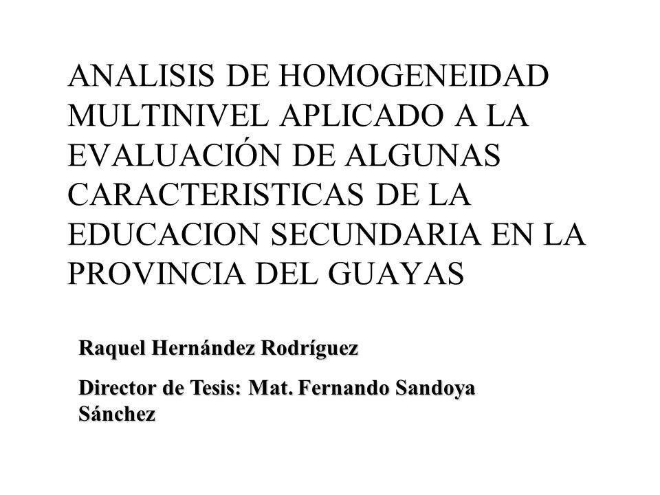 ANALISIS DE HOMOGENEIDAD MULTINIVEL APLICADO A LA EVALUACIÓN DE ALGUNAS CARACTERISTICAS DE LA EDUCACION SECUNDARIA EN LA PROVINCIA DEL GUAYAS