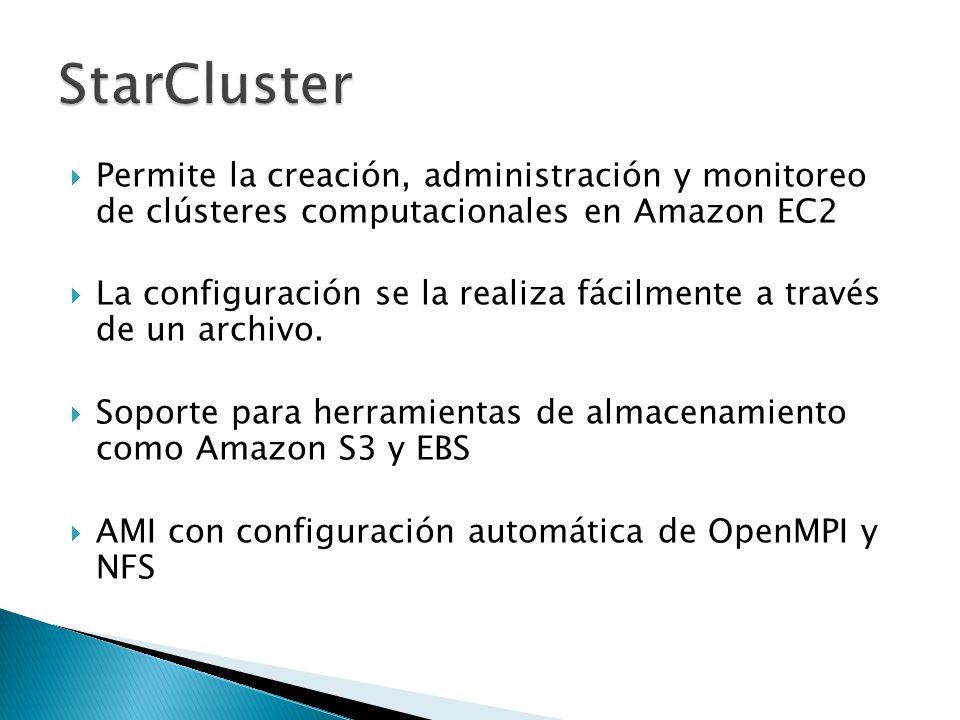 StarCluster Permite la creación, administración y monitoreo de clústeres computacionales en Amazon EC2.