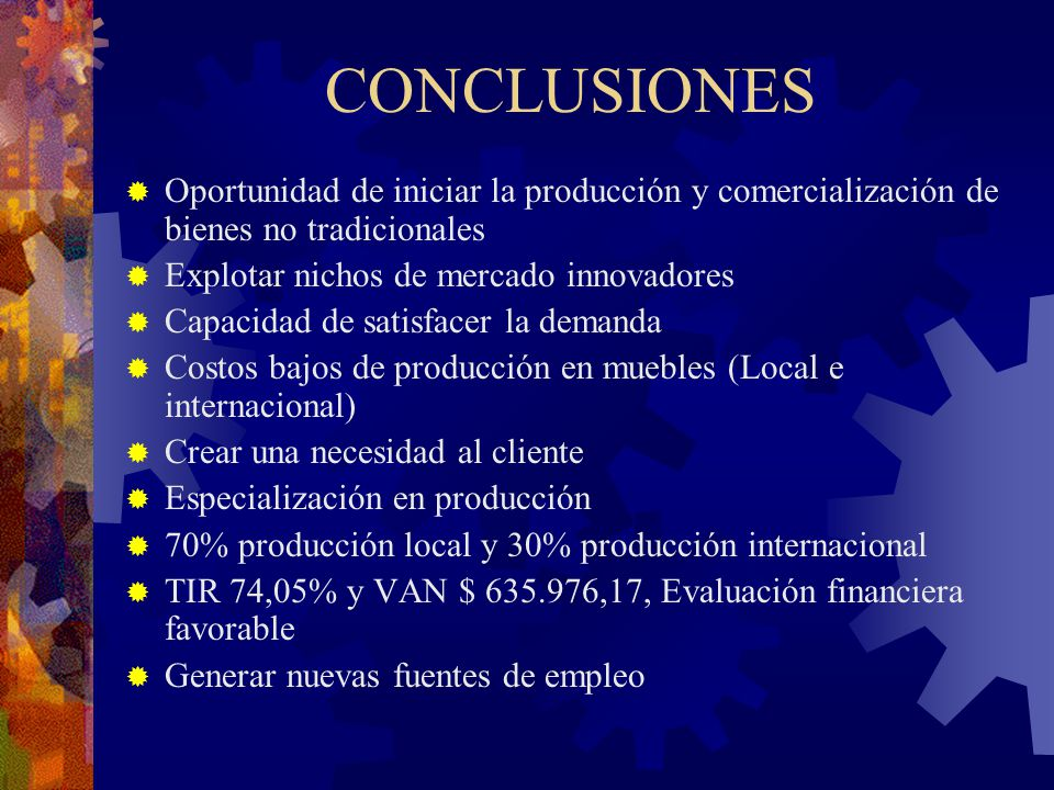 CONCLUSIONES Oportunidad de iniciar la producción y comercialización de bienes no tradicionales. Explotar nichos de mercado innovadores.