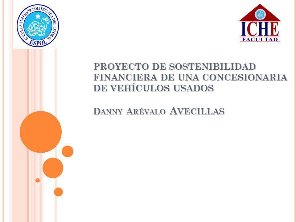 PROYECTO DE SOSTENIBILIDAD FINANCIERA DE UNA CONCESIONARIA DE VEHÍCULOS USADOS Danny Arévalo Avecillas