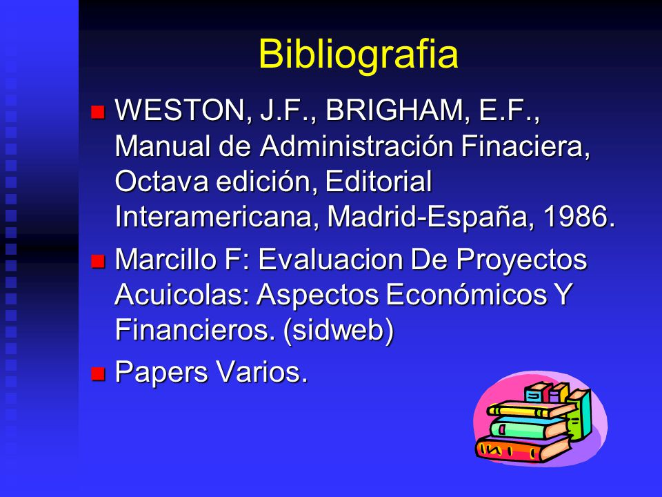 Bibliografia WESTON, J.F., BRIGHAM, E.F., Manual de Administración Finaciera, Octava edición, Editorial Interamericana, Madrid-España, 1986.