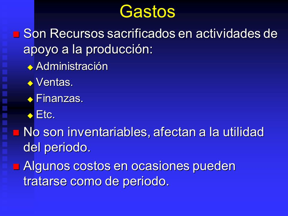 Gastos Son Recursos sacrificados en actividades de apoyo a la producción: Administración. Ventas.