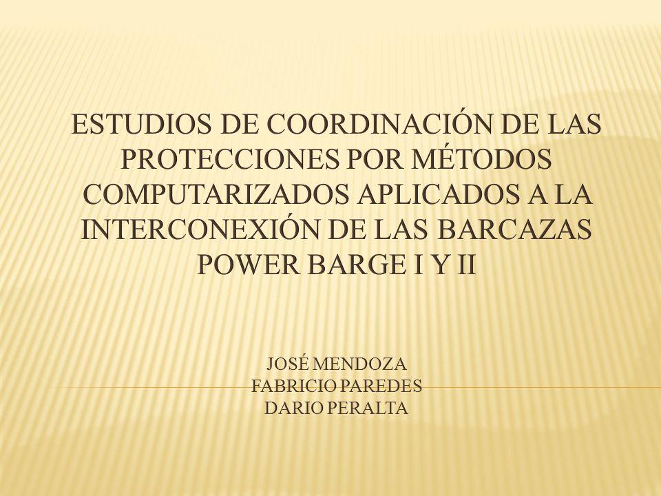 ESTUDIOS DE COORDINACIóN DE LAS PROTECCIONES POR MéTODOS COMPUTARIZADOS APLICADOS A LA INTERCONEXIÓN DE LAS BARCAZAS POWER BARGE I Y II josé Mendoza Fabricio Paredes dario peralta