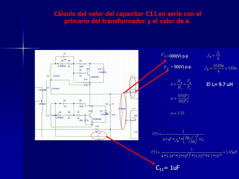 Cálculo del valor del capacitor C11 en serie con el primario del transformador y el valor de a.