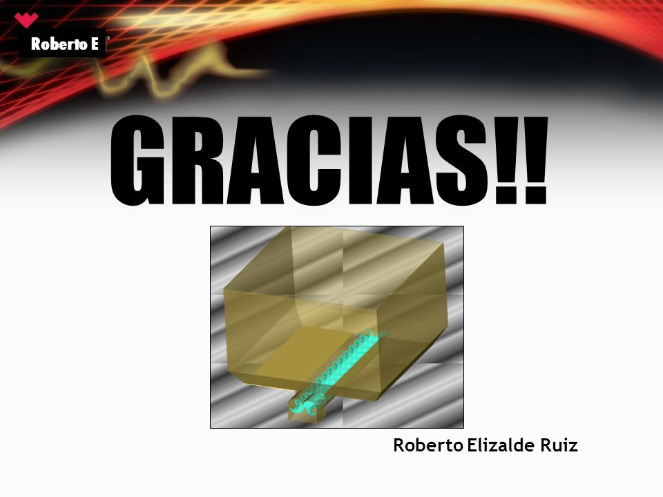 Roberto E GRACIAS!! Roberto Elizalde Ruiz