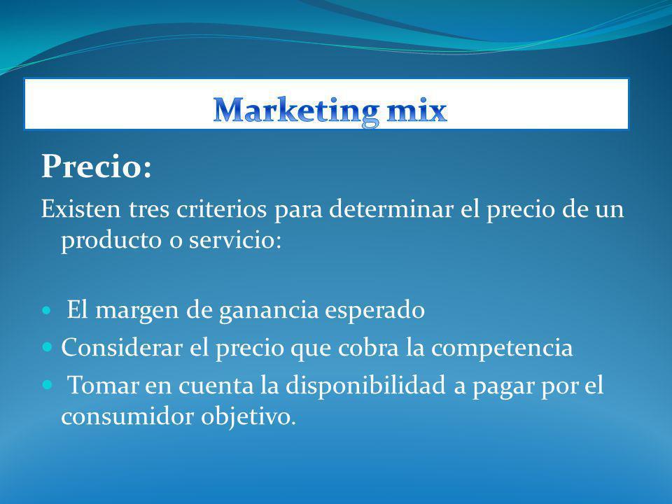 Marketing mix Precio: Existen tres criterios para determinar el precio de un producto o servicio: El margen de ganancia esperado.