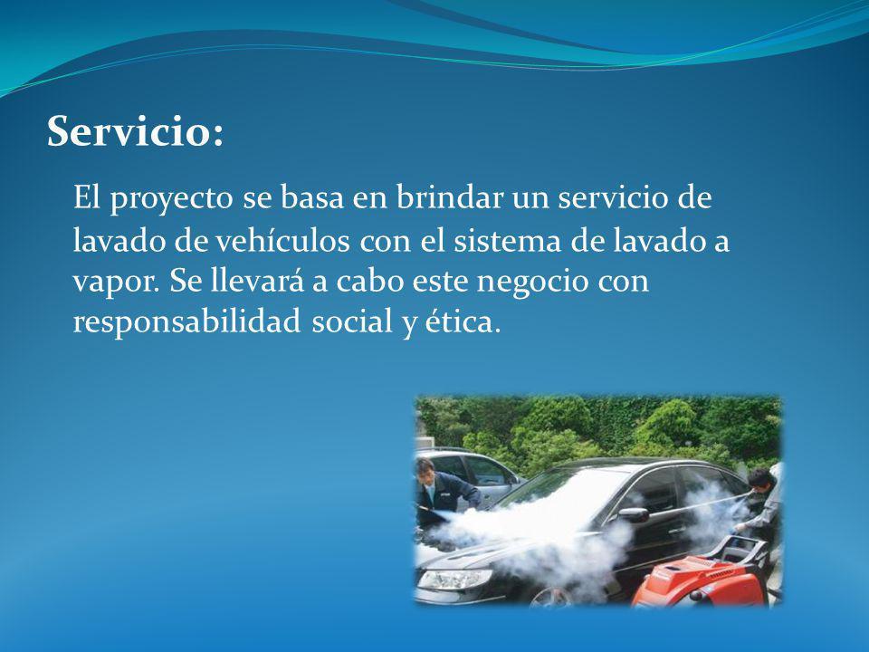 Servicio: El proyecto se basa en brindar un servicio de lavado de vehículos con el sistema de lavado a vapor.