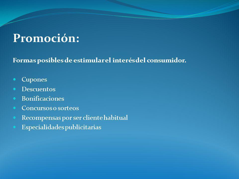 Promoción: Formas posibles de estimular el interés del consumidor.