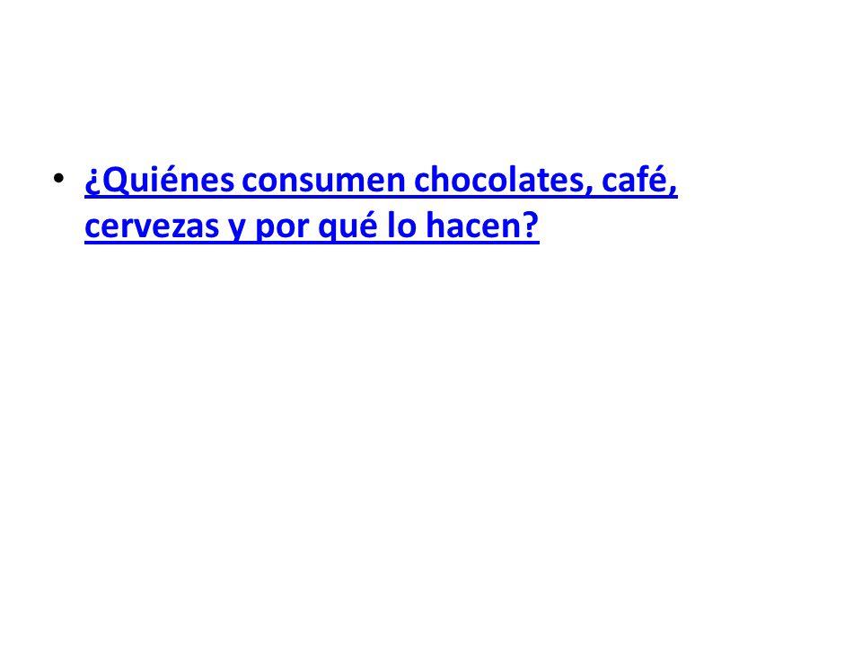 ¿Quiénes consumen chocolates, café, cervezas y por qué lo hacen