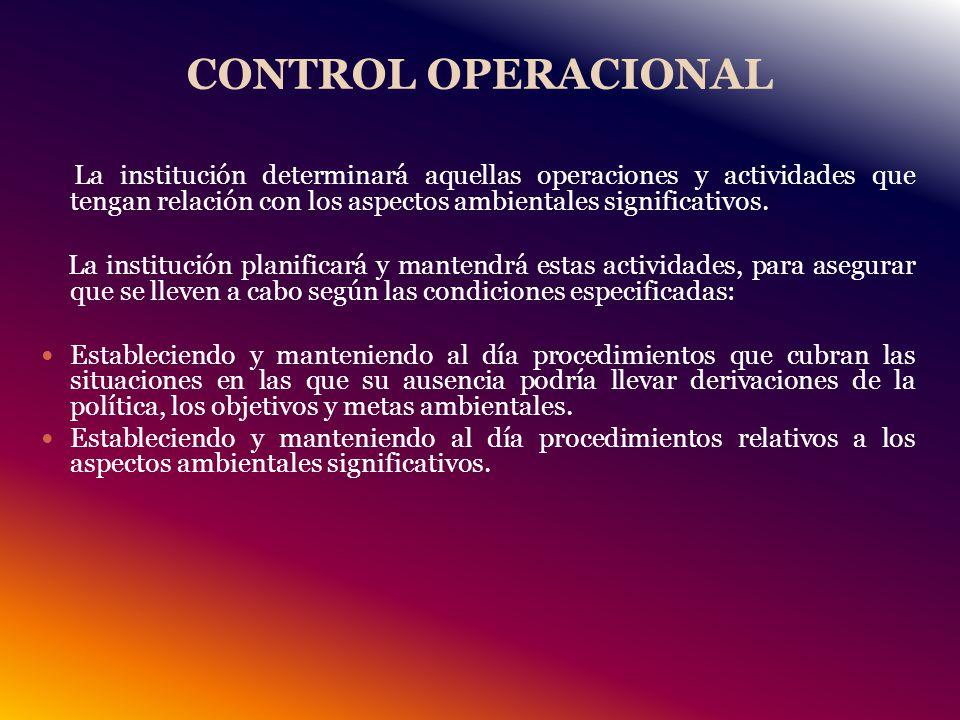 CONTROL OPERACIONAL La institución determinará aquellas operaciones y actividades que tengan relación con los aspectos ambientales significativos.