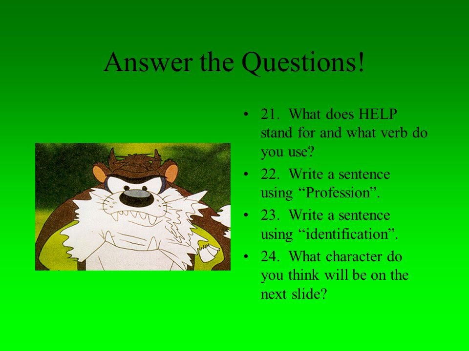 Answer the Questions! 21. What does HELP stand for and what verb do you use 22. Write a sentence using Profession .