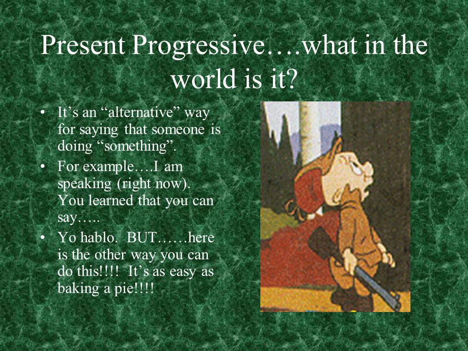 Present Progressive….what in the world is it