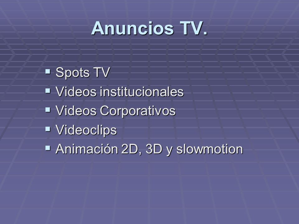 Anuncios TV. Spots TV Videos institucionales Videos Corporativos