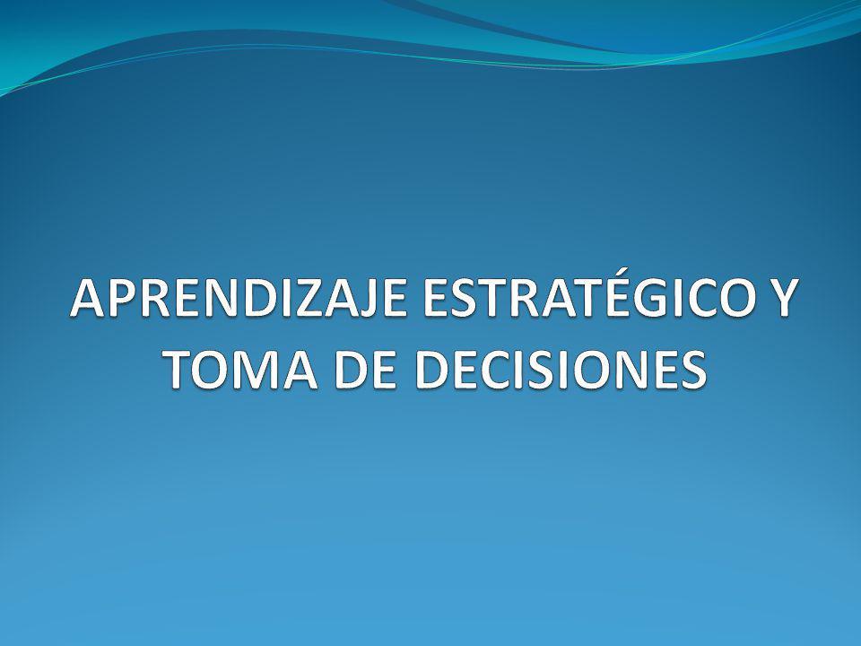 APRENDIZAJE ESTRATÉGICO Y TOMA DE DECISIONES