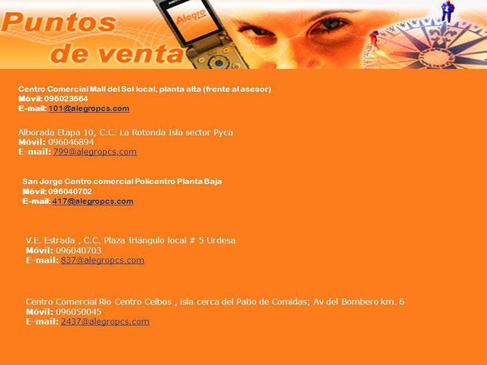 Centro Comercial Mall del Sol local, planta alta (frente al asesor) Móvil: 096023664 E-mail: 101@alegropcs.com
