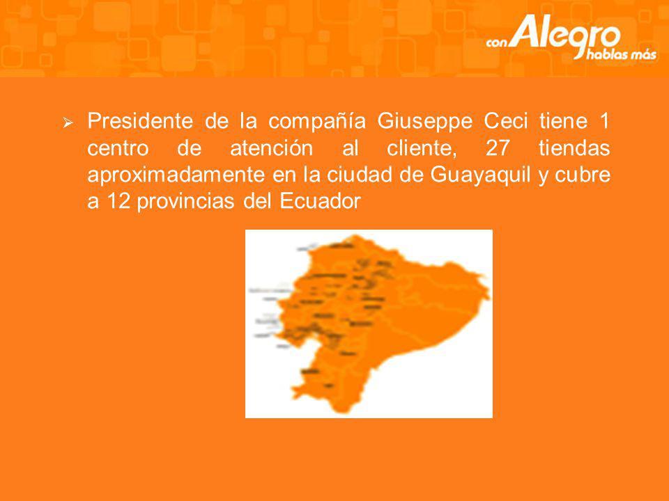 Presidente de la compañía Giuseppe Ceci tiene 1 centro de atención al cliente, 27 tiendas aproximadamente en la ciudad de Guayaquil y cubre a 12 provincias del Ecuador