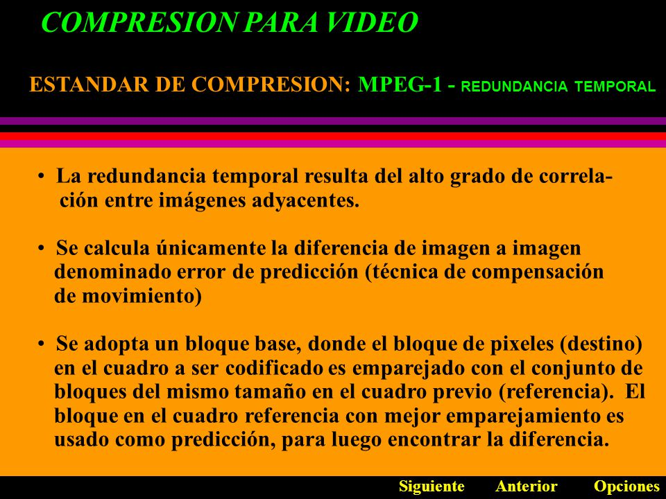 COMPRESION PARA VIDEO ESTANDAR DE COMPRESION: MPEG-1 - REDUNDANCIA TEMPORAL. La redundancia temporal resulta del alto grado de correla-