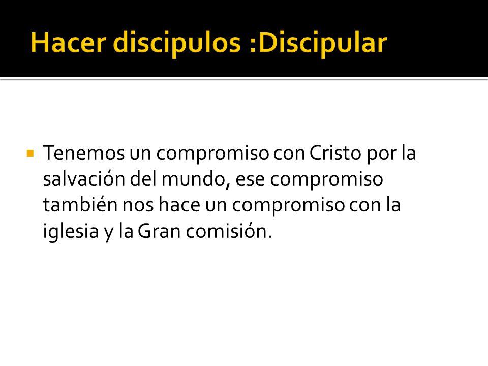 Hacer discipulos :Discipular