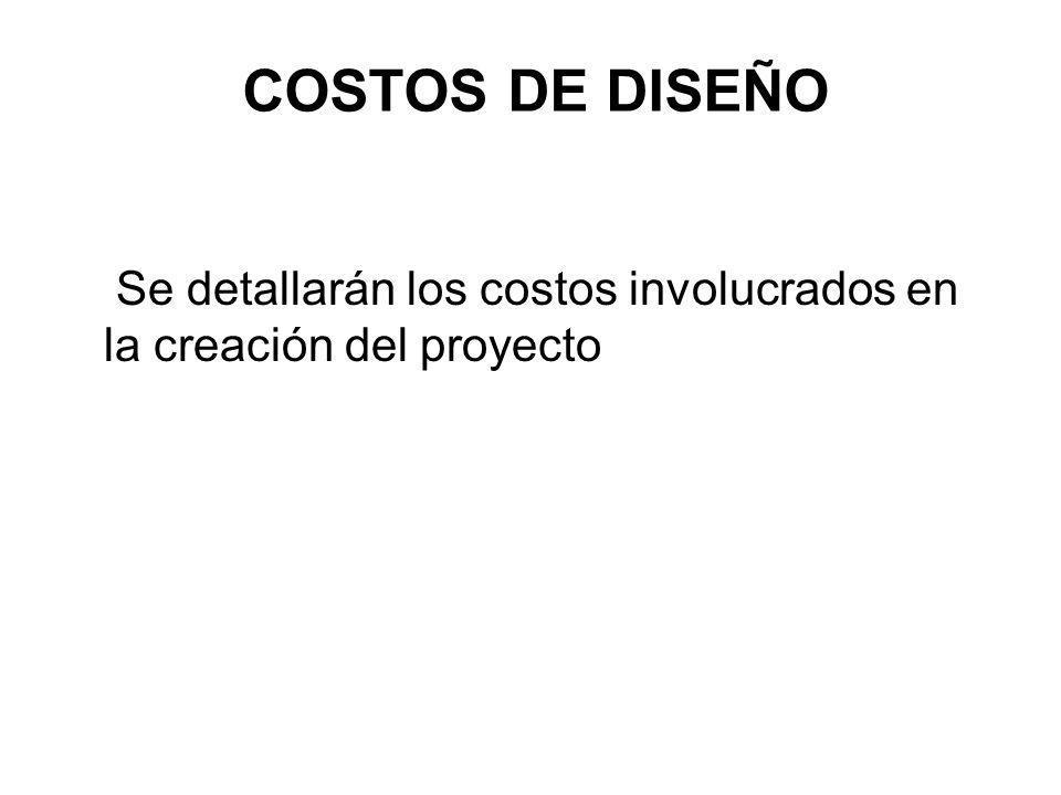 COSTOS DE DISEÑO Se detallarán los costos involucrados en la creación del proyecto